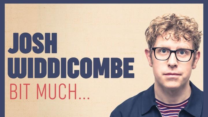 Josh Widdicombe: Bit Much.. (14+)